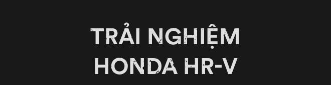Đánh giá Honda HR-V: Thực dụng kiểu Nhật, đồ chơi kiểu Hàn và cách chiều lòng sự khó hiểu kiểu người Việt - Ảnh 10.