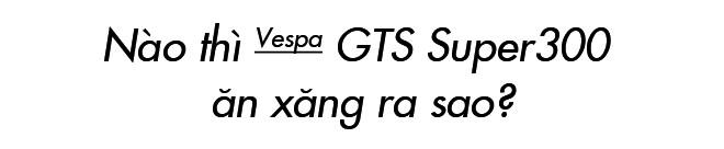Đánh giá Vespa GTS Super 300: Chê nhiều nhưng dễ yêu - Ảnh 19.
