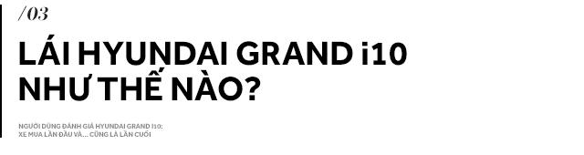 Người dùng đánh giá Hyundai Grand i10: Xe mua lần đầu và… cũng là lần cuối - Ảnh 11.
