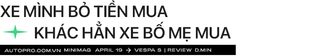'Vespa nhanh tã' từ góc nhìn của chàng trai dùng xe Ý sau 5 năm chạy Honda Air Blade mãi không hỏng - Ảnh 12.