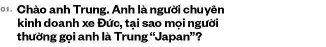Trung 'Japan': Từ bán điện thoại Nhật, mất nhiều 'học phí' chơi xe cũ đến 'ông trùm' Mercedes đã qua sử dụng tại Việt Nam - Ảnh 2.