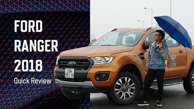 Trải nghiệm nhanh Ford Ranger Wildtrak 2018: Dễ hiểu tại sao là vua phân khúc bán tải