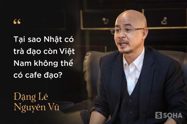 4 giờ cafe với ông Đặng Lê Nguyên Vũ: Cuộc trò chuyện đầy những bất ngờ - Ảnh 9.