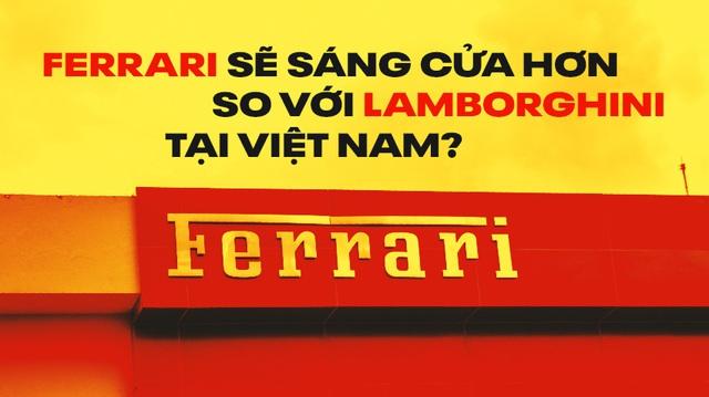 Ferrari vào Việt Nam: Thách thức nhiều hơn cơ hội nhưng 'có cửa sáng hơn Lamborghini'