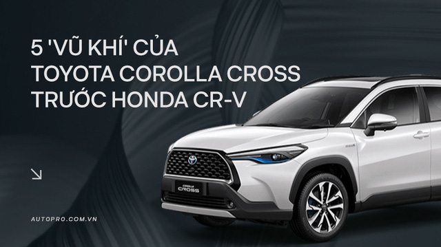5 'vũ khí' lợi hại của 'bom tấn' Toyota Corolla Cross trước vua doanh số Honda CR-V