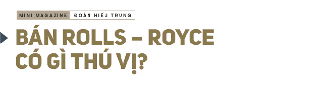 Ông chủ công ty phân phối siêu xe đắt nhất Việt Nam giải mã nghịch lý của những người sở hữu Rolls-Royce - Ảnh 4.