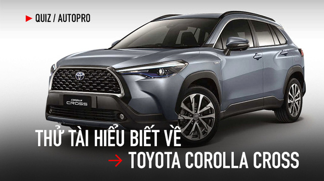 [Quiz] Đố bạn biết đâu là thông tin đúng về Toyota Corolla Cross vừa về Việt Nam