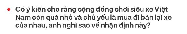 Từ bán Swift lãi 2 triệu tới Phantom, doanh nhân 8x Hà Nội hé lộ cách bán xe khủng cho nhà giàu Việt và góc khuất bán siêu xe tại Việt Nam - Ảnh 21.