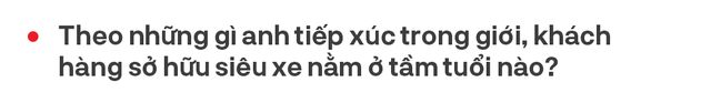 Từ bán Swift lãi 2 triệu tới Phantom, doanh nhân 8x Hà Nội hé lộ cách bán xe khủng cho nhà giàu Việt và góc khuất bán siêu xe tại Việt Nam - Ảnh 17.