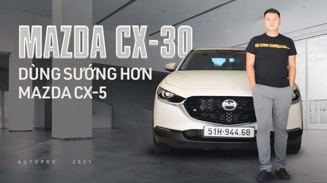 Bán Mazda CX-5 mua CX-30, người dùng đánh giá: 'Cửa chắc như xe Mercedes, lái sướng hơn hẳn, tất nhiên phải đánh đổi vài thứ'