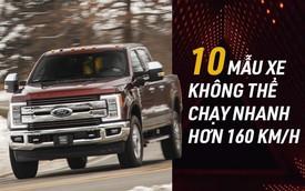 Mạnh hàng trăm mã lực nhưng 10 mẫu xe này không thể chạy nhanh hơn 160km/h