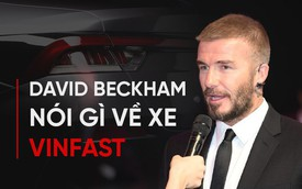 """David Beckham: """"Xe VinFast rất hợp với Châu Âu và Bắc Mỹ"""""""