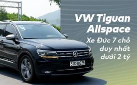 [Video] Khám phá Volkswagen Tiguan Allspace: Xe Đức 7 chỗ nhập khẩu duy nhất có giá dưới 2 tỷ đồng