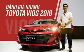 Trải nghiệm nhanh Toyota Vios 2018: Qua rồi cái thời nghèo trang bị