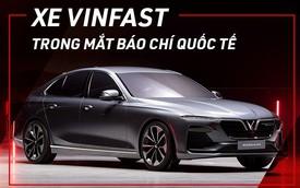"""Từ Tây sang Đông, xe VinFast được giới truyền thông quốc tế """"mổ xẻ"""" như thế nào?"""