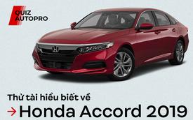 [Quiz] 10 điều có thể bạn chưa biết về Honda Accord 2019 vừa ra mắt tại Việt Nam
