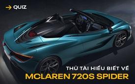 [Quiz] Thử tài hiểu biết về McLaren 720S mui trần sắp cập bến Việt Nam