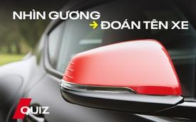 [Quiz] Chỉ nhìn gương chiếu hậu, bạn có thể đoán đúng được tên xe?