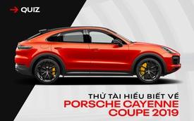 [Quiz] Bạn biết gì về Porsche Cayenne Coupe vừa cập bến Việt Nam?