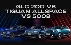 Chọn Mercedes GLC 200, VW Tiguan Allspace hay Peugeot 5008 - Bộ 3 xe châu Âu khiến khách Việt phân vân