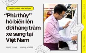 Từ lập trình viên thành 'phù thủy' hô biến lên đời hàng trăm xe sang tại Việt Nam: 'Lexus hay Rolls-Royce đều làm được, chỉ cần có tâm huyết và đam mê'