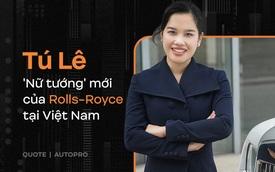 'Nữ tướng' Rolls-Royce mới tại Việt Nam: Chúng tôi sẽ có hướng đi mới, không chỉ bán xe mà còn hơn thế nữa