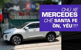 Khoe chạy xe Mercedes đời 2001 rồi chê Hyundai Santa Fe vừa yếu vừa ồn, 'chủ thớt' bị bóc phốt ngược: 'Sao không để Mẹc mà đi?'