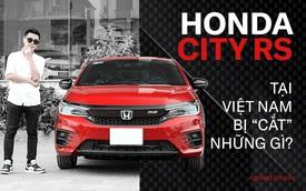 Khi reviewer thành người dùng: Bóc tem Honda City RS giá 599 triệu và xem nó thiếu hụt gì, có đáng hay không?
