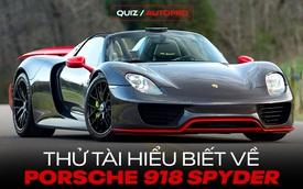 [Quiz] Thử tài hiểu biết về Porsche 918 Spyder: Câu số 10 đòi hỏi là fan chính hiệu mới trả lời được