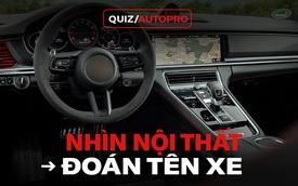 [Quiz] Chỉ nhìn nội thất, đố bạn đoán được tên 10 mẫu xe này