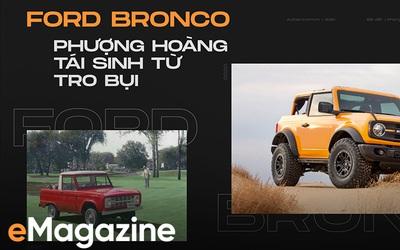 Hành trình của 'ngựa hoang' Ford Bronco: Từ huy hoàng tới quan hệ ít biết với Explorer, Ranger rồi sụp đổ và hồi sinh thành bom tấn
